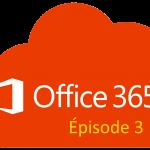 Office 365 - Épisode final !